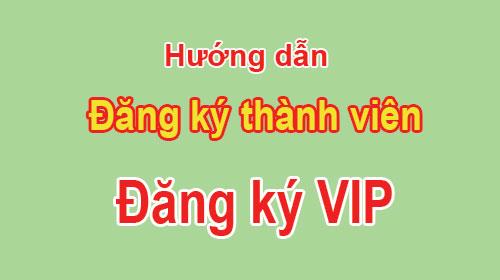 Video hướng dẫn đăng ký thành viên và đăng ký VIP